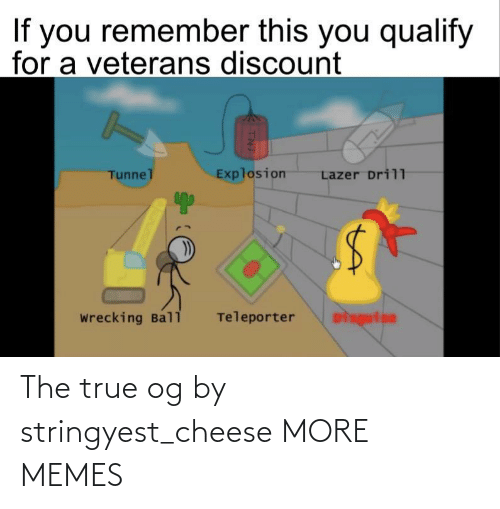 cheese: The true og by stringyest_cheese MORE MEMES