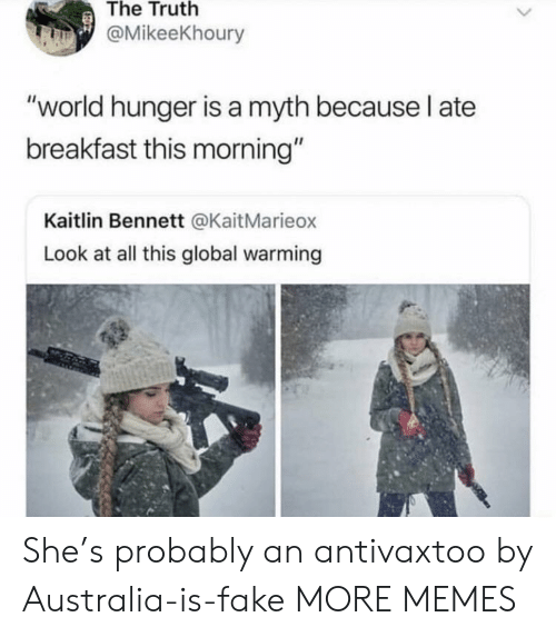"Look At All: The Truth  @MikeeKhoury  ""world hunger is a myth because l ate  breakfast this morning""  Kaitlin Bennett @KaitMarieox  Look at all this global warming She's probably an antivaxtoo by Australia-is-fake MORE MEMES"