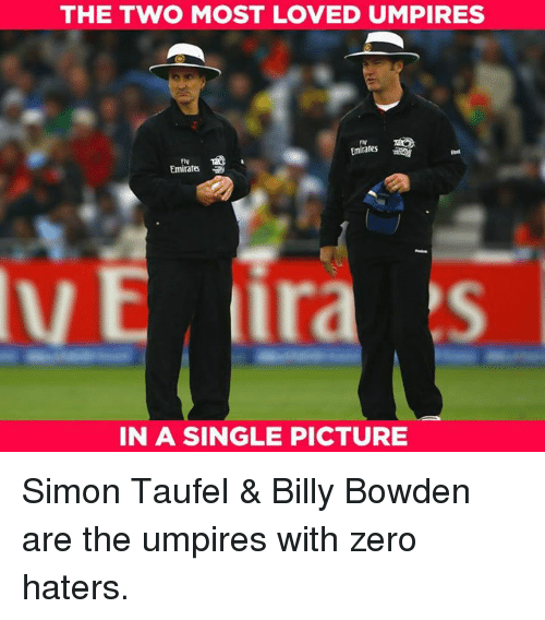 Memes, Zero, and Emirates: THE TWO MOST LOVED UMPIRES  TIN  Emirates  IN A SINGLE PICTURE Simon Taufel & Billy Bowden are the umpires with zero haters.