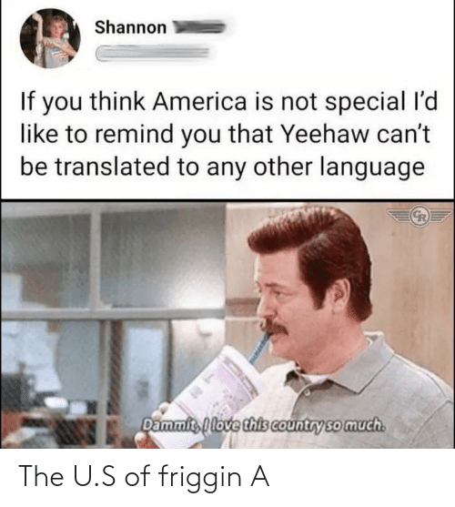 The U: The U.S of friggin A