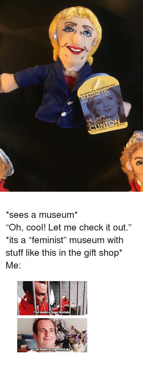 """the-gift-shop: THE UNEMPLOYED PHILOSOPHERS GUILD  PERSONALITIES  HILLARY  RODHAM  FINGER PUPPET &FRIDGE MAGNET <p><br/>*sees a museum* <br/>""""Oh, cool! Let me check it out."""" <br/>*its a """"feminist"""" museum with stuff like this in the gift shop* <br/>Me:</p><figure class=""""tmblr-full"""" data-orig-width=""""245"""" data-orig-height=""""248"""" data-tumblr-attribution=""""its-arrested-development:serPYjPkUC0P2SCMVJavKw:Z-5tNvisH-z8"""" data-orig-src=""""https://78.media.tumblr.com/511a8ee1fa8f35dfb4bb23c4e4f23ce6/tumblr_inline_oc8iynzU9D1rw09tq_500.gif""""><img src=""""https://78.media.tumblr.com/511a8ee1fa8f35dfb4bb23c4e4f23ce6/tumblr_inline_oc8j2s60Vu1rw09tq_500.gif"""" data-orig-width=""""245"""" data-orig-height=""""248"""" data-orig-src=""""https://78.media.tumblr.com/511a8ee1fa8f35dfb4bb23c4e4f23ce6/tumblr_inline_oc8iynzU9D1rw09tq_500.gif""""/></figure>"""