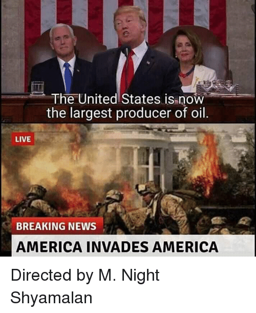 m night shyamalan: The United States is now  the largest producer of oil  LIVE  BREAKING NEWS  AMERICA INVADES AMERICA Directed by M. Night Shyamalan