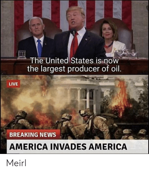America, News, and Breaking News: The United States is now  the largest producer of oil.  LIVE  BREAKING NEWS  AMERICA INVADES AMERICA Meirl