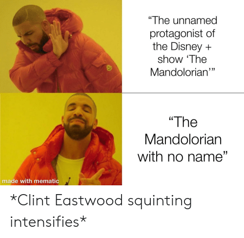 """Squinting: """"The unnamed  protagonist of  the Disney  show 'The  Mandolorian""""  """"The  Mandolorian  with no name""""  made with mematic *Clint Eastwood squinting intensifies*"""