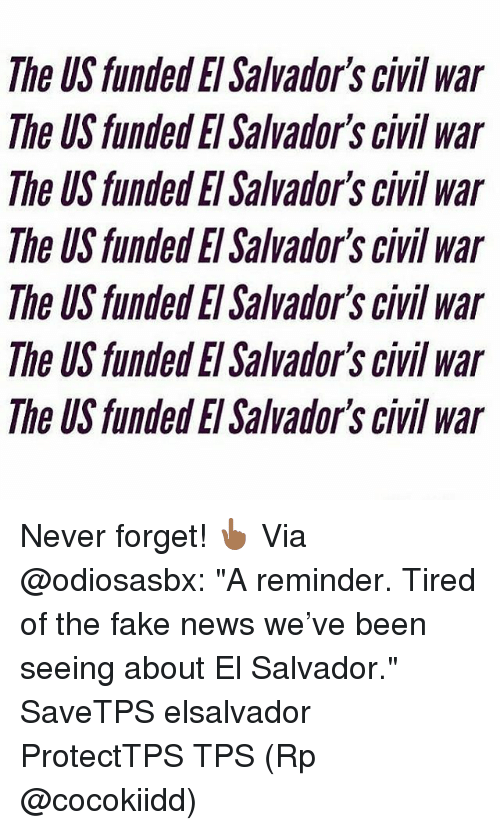 "tps: The US funded El Salvador's civil war  The US funded El Salvador's civil war  The US funded El Salvador's civil war  The US funded El Salvador's civil war  The US funded El Salvador's civil war  The US funded El Salvadors civil war  The US funded El Salvador's civil war Never forget! 👆🏾 Via @odiosasbx: ""A reminder. Tired of the fake news we've been seeing about El Salvador."" SaveTPS elsalvador ProtectTPS TPS (Rp @cocokiidd)"