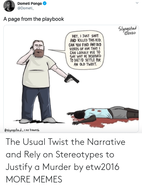 rely: The Usual Twist the Narrative and Rely on Stereotypes to Justify a Murder by etw2016 MORE MEMES