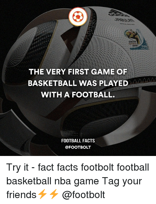 Facts, Memes, and Nba Games: THE VERY FIRST GAME OF  BASKETBALL WAS PLAYED  WITH A FOOTBALL.  FOOTBALL FACTS  @FOOT BOLT  FAFA Try it - fact facts footbolt football basketball nba game Tag your friends⚡️⚡️ @footbolt