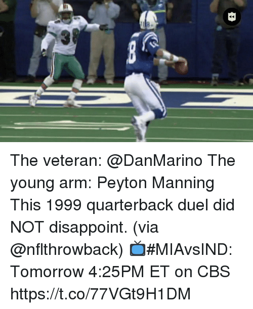 Memes, Peyton Manning, and Cbs: The veteran: @DanMarino The young arm: Peyton Manning  This 1999 quarterback duel did NOT disappoint. (via @nflthrowback)   📺#MIAvsIND: Tomorrow 4:25PM ET on CBS https://t.co/77VGt9H1DM