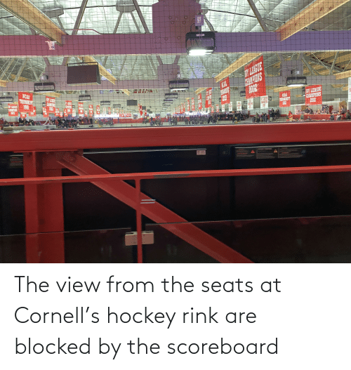 Rink: The view from the seats at Cornell's hockey rink are blocked by the scoreboard
