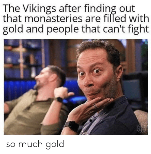 Vikings, Fight, and Gold: The Vikings after finding out  that monasteries are filled with  gold and people that can't fight so much gold