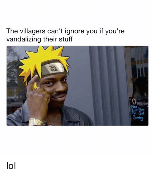 Lol, Naruto, and Stuff: The villagers can't ignore you if you're  vandalizing their stuff  penino  Mon  Tue-Thue  Fri-Sa lol