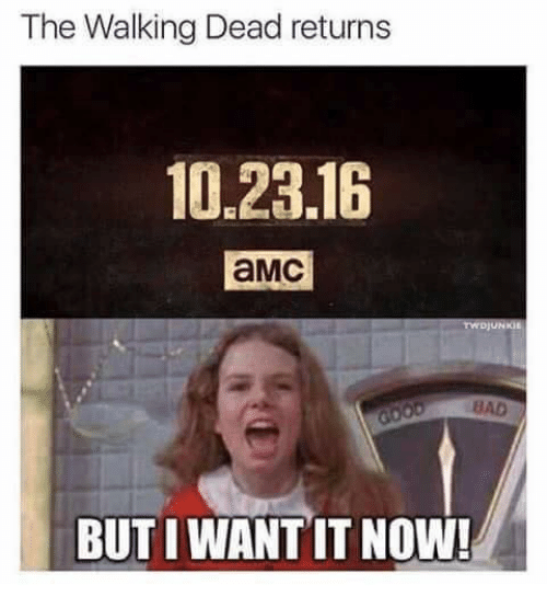 Walking Dead Returns: The Walking Dead returns  10.23.16  aMC  BUT IWANTIT Now!