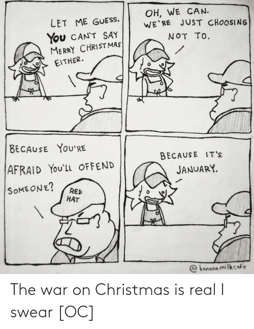 The War: The war on Christmas is real I swear [OC]