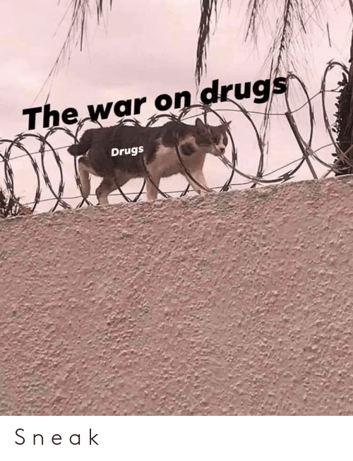 The War: The war on drugs  Drugs S n e a k