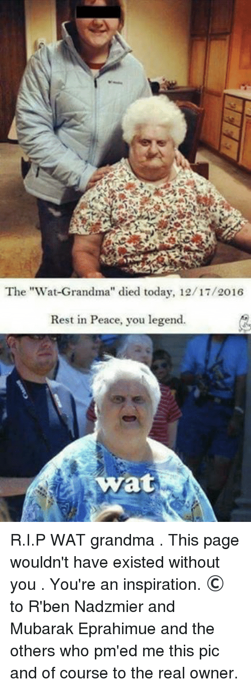 "Wat Grandma: The ""Wat Grandma'' died today, 12/17/2016  Rest in Peace, you legend.  Wat R.I.P WAT grandma . This page wouldn't have existed without you . You're an inspiration.  © to R'ben Nadzmier and Mubarak Eprahimue and the others who pm'ed me this pic and of course to the real owner."