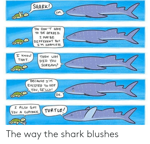 the way: The way the shark blushes