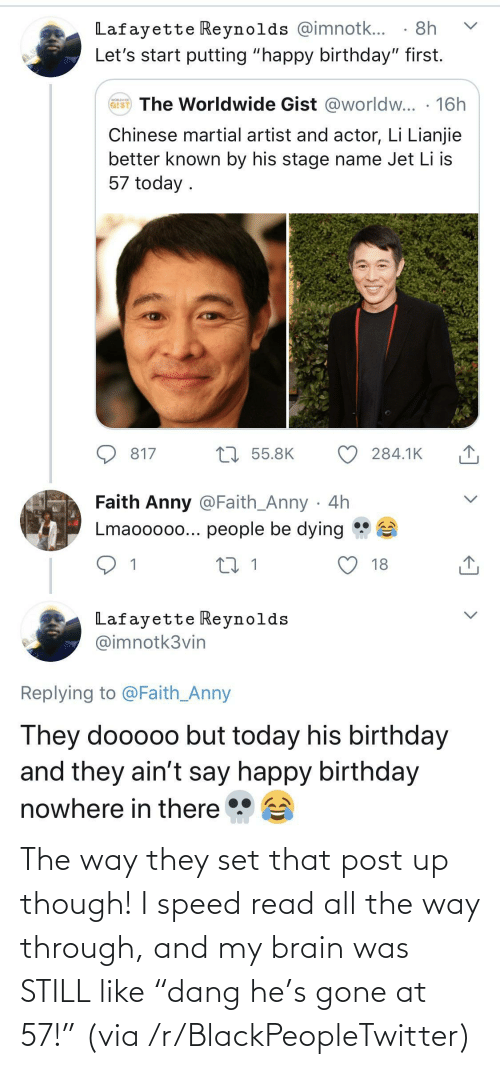 """Blackpeopletwitter, Brain, and All The: The way they set that post up though! I speed read all the way through, and my brain was STILL like """"dang he's gone at 57!"""" (via /r/BlackPeopleTwitter)"""