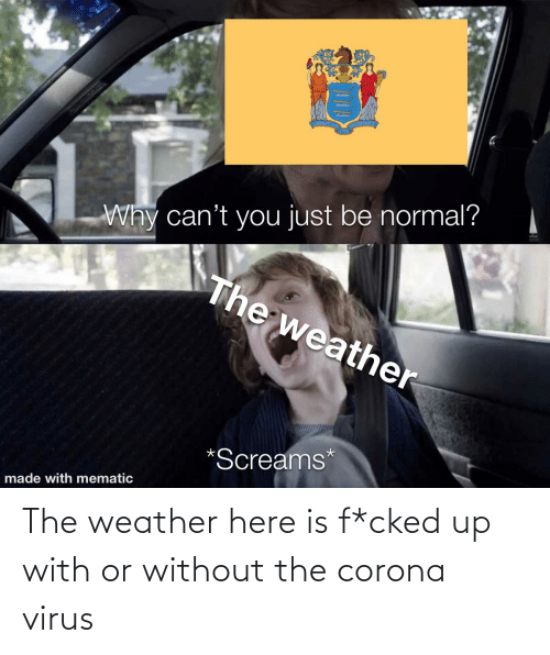 The Weather: The weather here is f*cked up with or without the corona virus