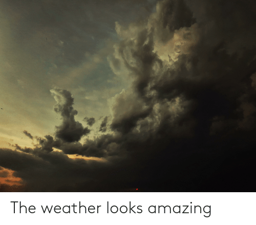 The Weather: The weather looks amazing
