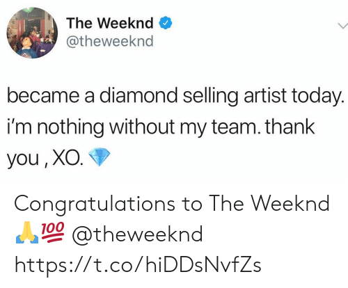 The Weeknd: The Weeknd  @theweeknd  became a diamond selling artist today.  i'm nothing without my team. thank  you, XO. Congratulations to The Weeknd 🙏💯 @theweeknd https://t.co/hiDDsNvfZs