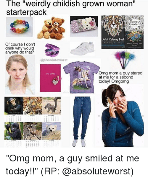 """secret garden: The """"weirdly childish grown woman""""  starterpack  Secret  Garden  Adult Coloring Book  Of course I don't  drink why would  anyone do that?  t  @absoluteworst  Omg mom a guy stared  MY DIARY  at me for a second  today! Omgomg """"Omg mom, a guy smiled at me today!!"""" (RP: @absoluteworst)"""