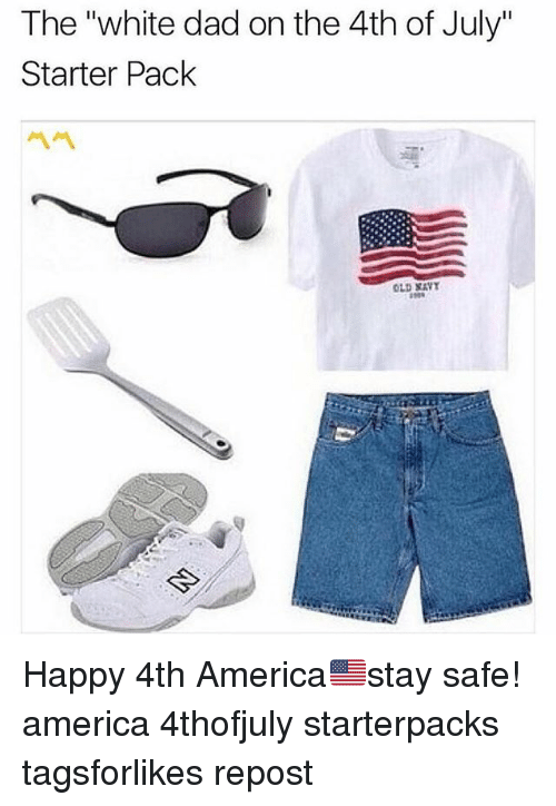 "Starter Packs: The ""white dad on the 4th of July""  Starter Pack  OLD SAVT Happy 4th America🇺🇸stay safe! america 4thofjuly starterpacks tagsforlikes repost"