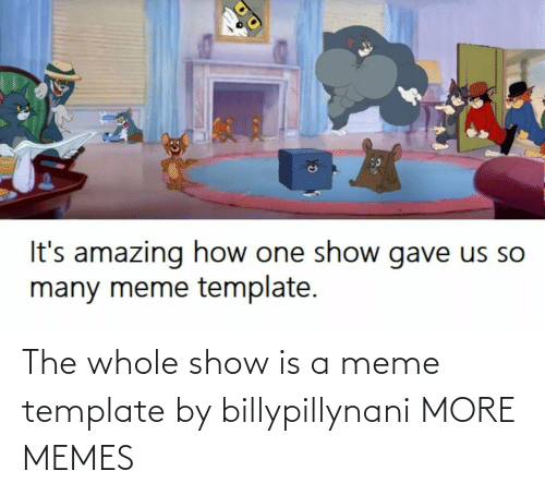Dank, Meme, and Memes: The whole show is a meme template by billypillynani MORE MEMES