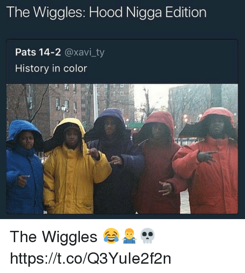 the wiggles: The Wiggles: Hood Nigga Edition  Pats 14-2 @xavi_ty  History in color The Wiggles 😂🤷♂️💀 https://t.co/Q3YuIe2f2n