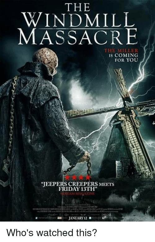 jeepers creepers: THE  WINDMILL  MASSACRE  THE MILLER  IS COMING  FOR YOU  JEEPERS CREEPERS MEETS  FRIDAY 13TH  REAM MAGAZINE  JANUARY 12 Who's watched this?