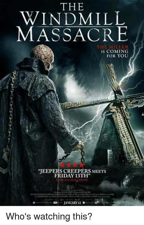 jeepers creepers: THE  WINDMILL  MASSACRE  THE MILLER  IS COMING  FOR YOU  JEEPERS CREEPERS MEETS  FRIDAY 13TH  REAM MAGAZINE  JANUARY 12 Who's watching this?