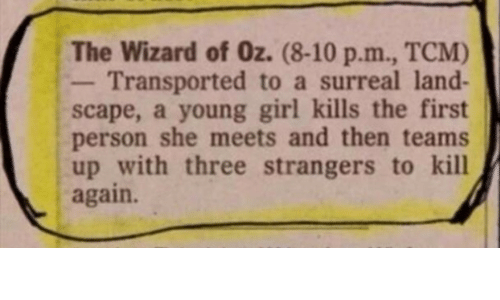 Young: The Wizard of Oz. (8-10 p.m., TCM)  Transported to a surreal land-  scape, a young girl kills the first  person she meets and then teams  up with three strangers to kill  again.