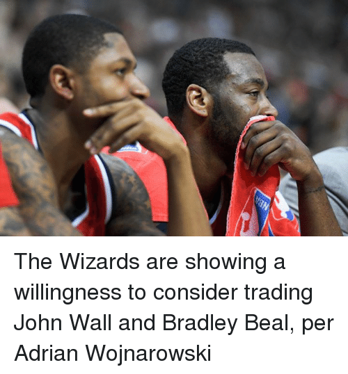 John Wall, Wizards, and Bradley Beal: The Wizards are showing a willingness to consider trading John Wall and Bradley Beal, per Adrian Wojnarowski