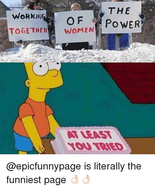 Memes, Women, and 🤖: THE  WORKIN  TOGETHER WOMEN  AT LEAST  ROU TRED @epicfunnypage is literally the funniest page 👌🏻👌🏻