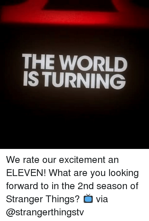 Excits: THE WORLD  IS TURNING We rate our excitement an ELEVEN! What are you looking forward to in the 2nd season of Stranger Things? 📺 via @strangerthingstv