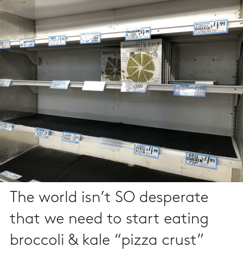"Desperate: The world isn't SO desperate that we need to start eating broccoli & kale ""pizza crust"""