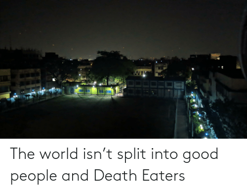 good people: The world isn't split into good people and Death Eaters