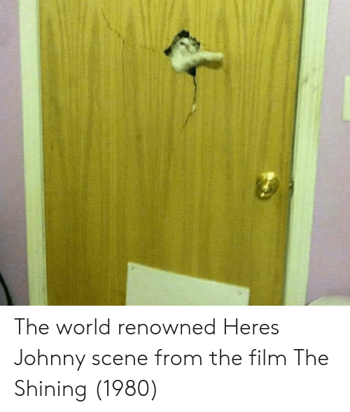 The Shining, World, and Film: The world renowned Heres Johnny scene from the film The Shining (1980)