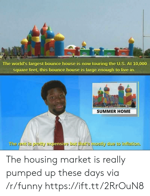 Funny, Summer, and Home: The world's largest bounce house is now touring the U.S. At 10,000  square feet, this bounce house is large enough to live in  SUMMER HOME  The rerit is pretty expensive but thar's mostly due to inflation. The housing market is really pumped up these days via /r/funny https://ift.tt/2RrOuN8