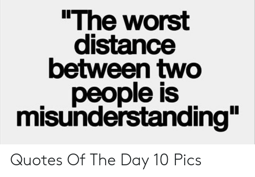 "The Worst, Quotes, and Day: ""The worst  distance  between two  people is  misunderstanding' Quotes Of The Day 10 Pics"