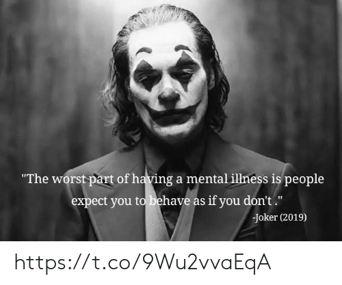 """behave: """"The worst part of having a mental illness is people  expect you to behave as if you don't.""""  Joker (2019) https://t.co/9Wu2vvaEqA"""