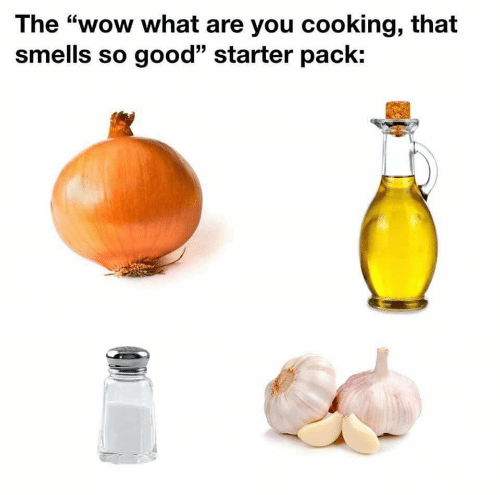 """Wow, Good, and Starter Pack: The """"wow what are you cooking, that  smells so good"""" starter pack:"""
