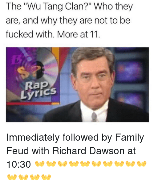 """Family Feud: The """"Wu Tang Clan?"""" Who they  are, and why they are not to be  fucked with. More at 11  Lyrics Immediately followed by Family Feud with Richard Dawson at 10:30 👐👐👐👐👐👐👐👐👐👐👐👐👐👐"""