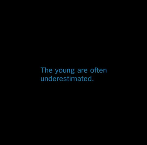 The Young: The young are often  underestimated.