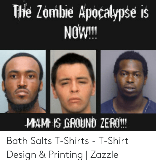 The Zombie Apocalypse Is NOW MAM IS GROUND ZERO Bath Salts T