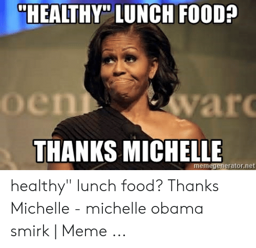 THEALTHY LUNCH FOOD? War THANKS MICHELLE Memegeneratornet