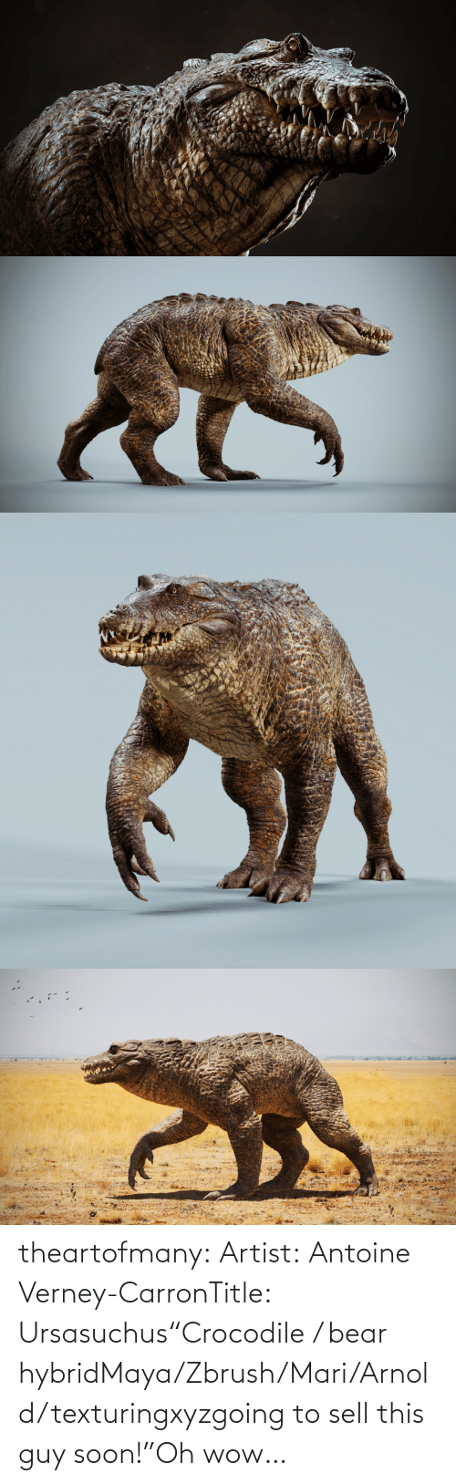 "guy: theartofmany:  Artist:  Antoine Verney-CarronTitle:  Ursasuchus""Crocodile / bear hybridMaya/Zbrush/Mari/Arnold/texturingxyzgoing to sell this guy soon!""Oh wow…"