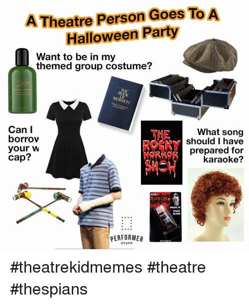 Halloween, Party, and Karaoke: Theatre Person Goes To  Halloween Party  Want to be in my  themed group costume?  THE  LIQUID MAKEU  MORMON  of lesus Christ  Can I  borrow  your w  cap?  What song  should I have  prepared for  karaoke?  SPECIAL FX  STAGE  BLOOD  PERFORMER  STUFF #theatrekidmemes #theatre #thespians