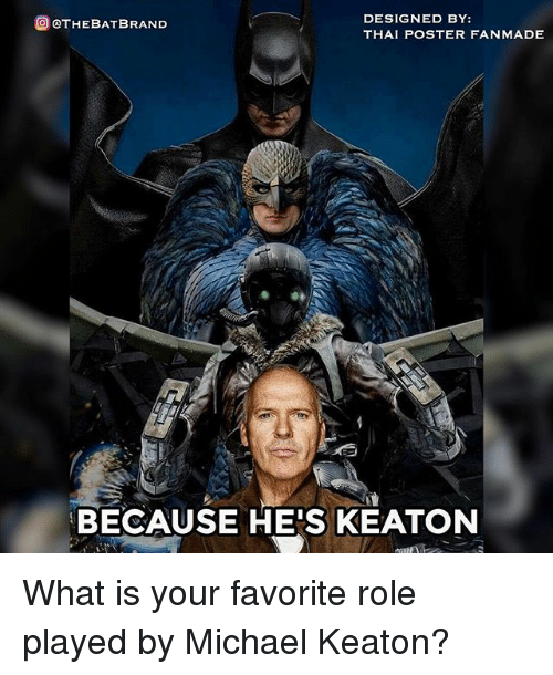 posterization: @@THEBAT BRAND  DESIGNED BY:  THAI POSTER FANMADE  BECAUSE HE'S KEATON What is your favorite role played by Michael Keaton?