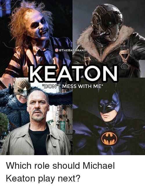 """messing with me: @) @THEBATBRAND  KEATON  DON'T MESS WITH ME"""" Which role should Michael Keaton play next?"""