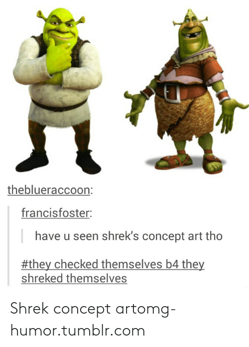 Shreks: theblueraccoon:  francisfoster:  have u seen shrek's concept art tho  #they checked themselves b4 they  shreked themselves Shrek concept artomg-humor.tumblr.com